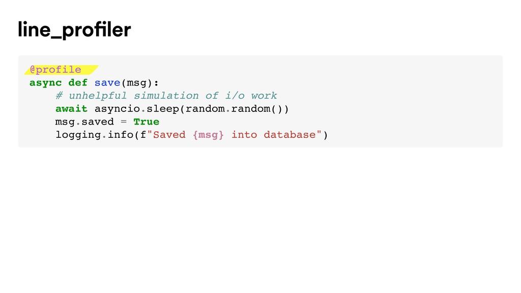 line_profiler @profile async def save(msg): # u...