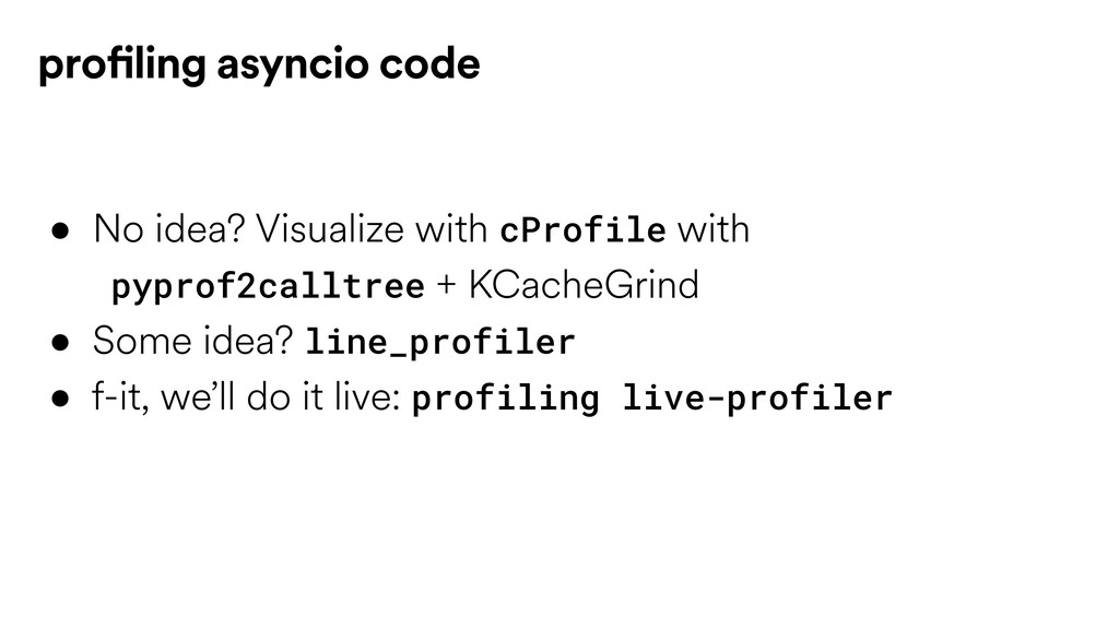 • No idea? Visualize with cProfile with  pypro...