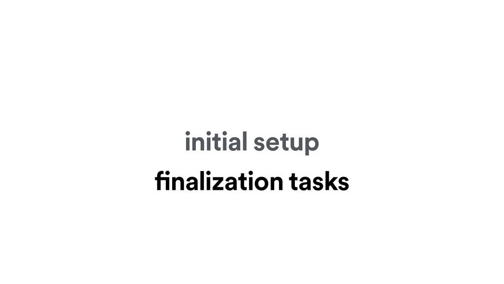initial setup finalization tasks