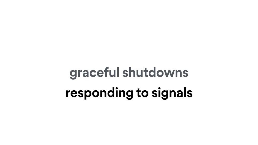 graceful shutdowns responding to signals