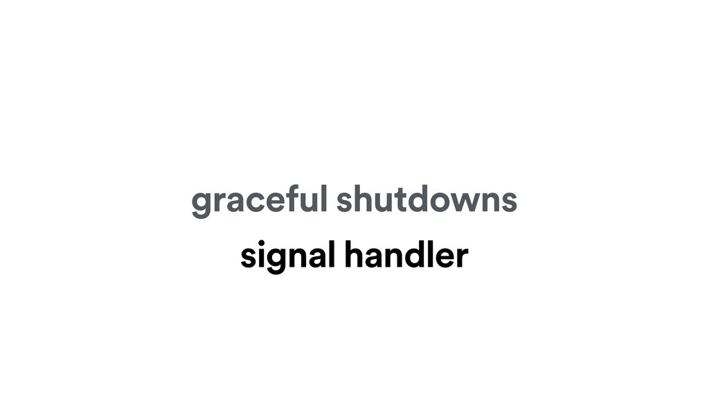 graceful shutdowns signal handler