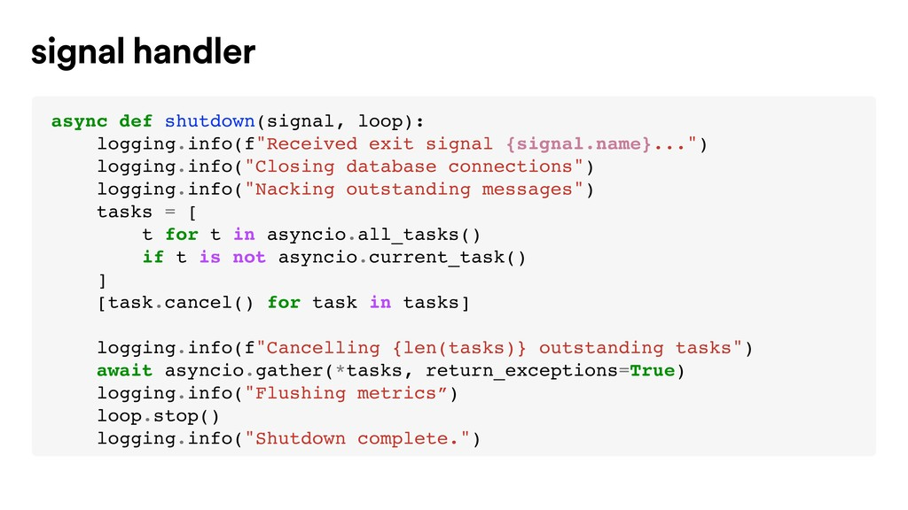 async def shutdown(signal, loop): logging.info(...