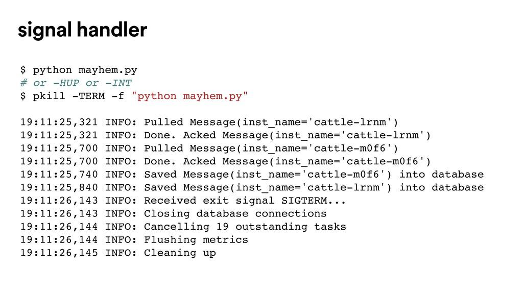 $ python mayhem.py # or -HUP or -INT $ pkill -T...