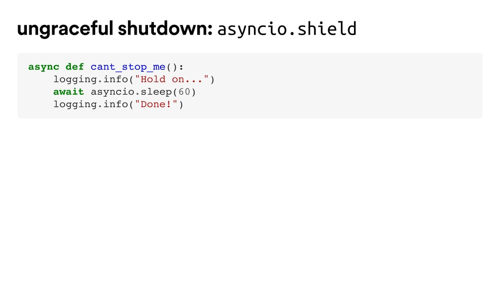 """async def cant_stop_me(): logging.info(""""Hold on..."""