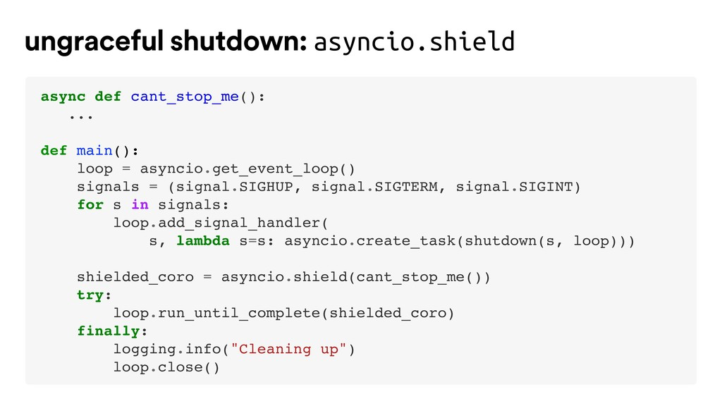 async def cant_stop_me(): ... def main(): loop ...