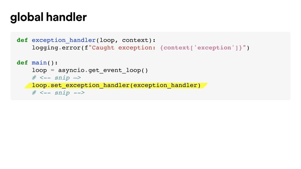global handler def exception_handler(loop, cont...