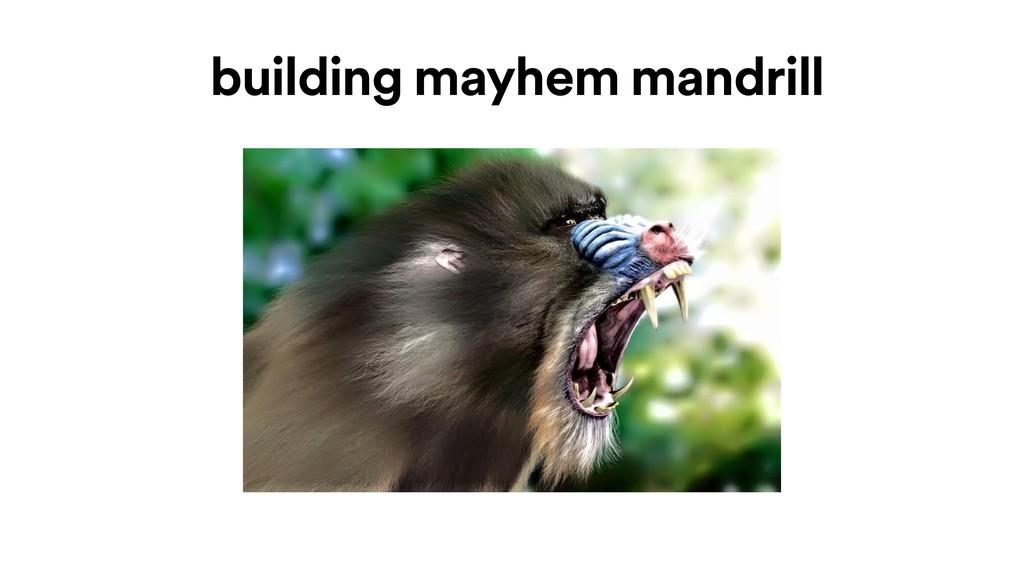 building mayhem mandrill