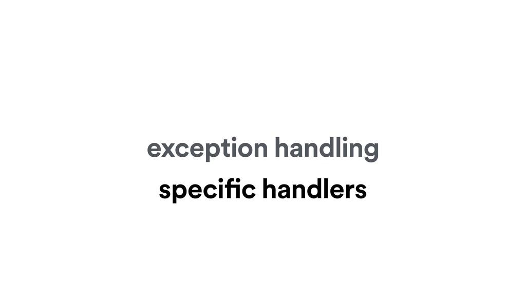 exception handling specific handlers