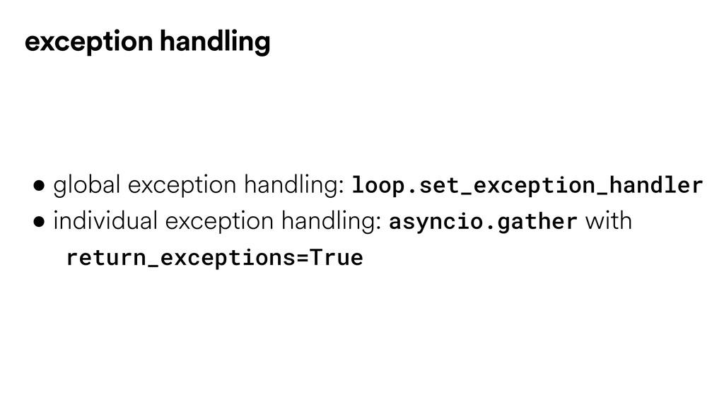 • global exception handling: loop.set_exception...