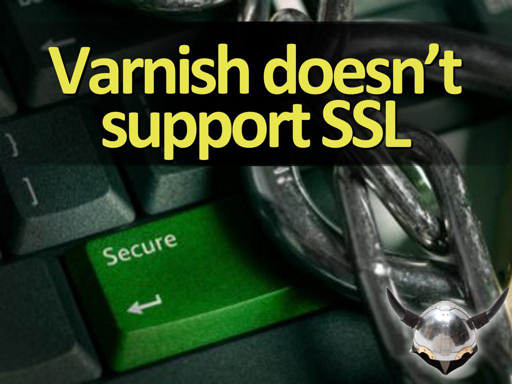 Varnish&doesn't& support&SSL