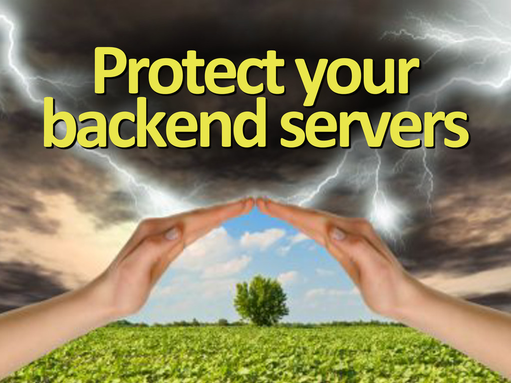 Protect&your& backend&servers