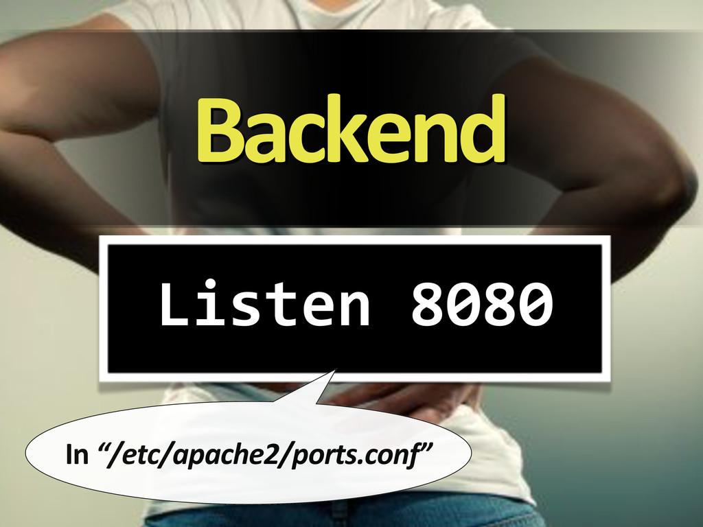 "Backend Listen/8080 In&""/etc/apache2/ports.conf"""