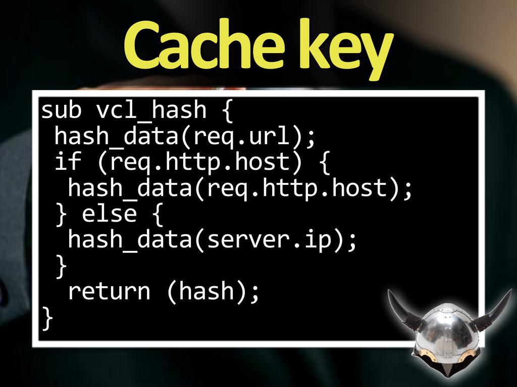 Cache&key sub%vcl_hash%{ hash_data(req.url); if...