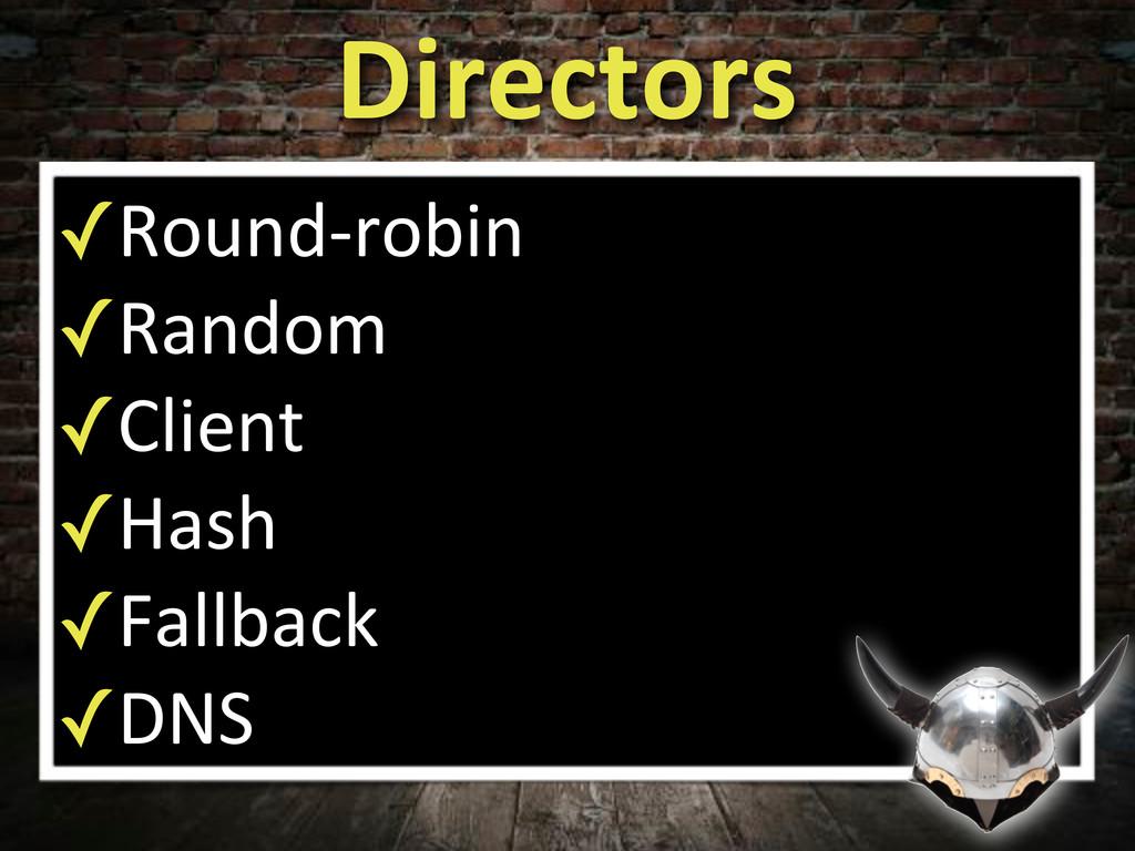 Directors ✓Round)robin ✓Random ✓Client ✓Hash ✓F...