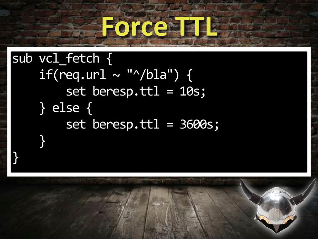 """Force&TTL sub%vcl_fetch%{ %%%%if(req.url%~%""""^/b..."""
