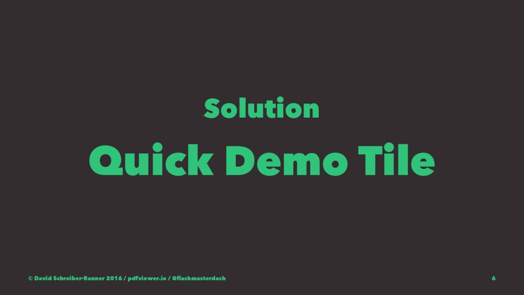 Solution Quick Demo Tile © David Schreiber-Rann...