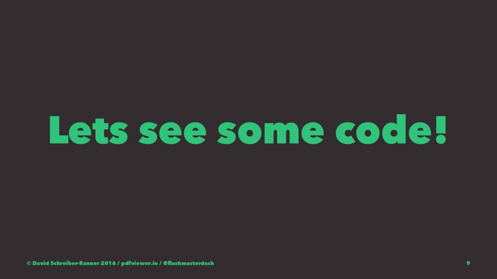 Lets see some code! © David Schreiber-Ranner 20...