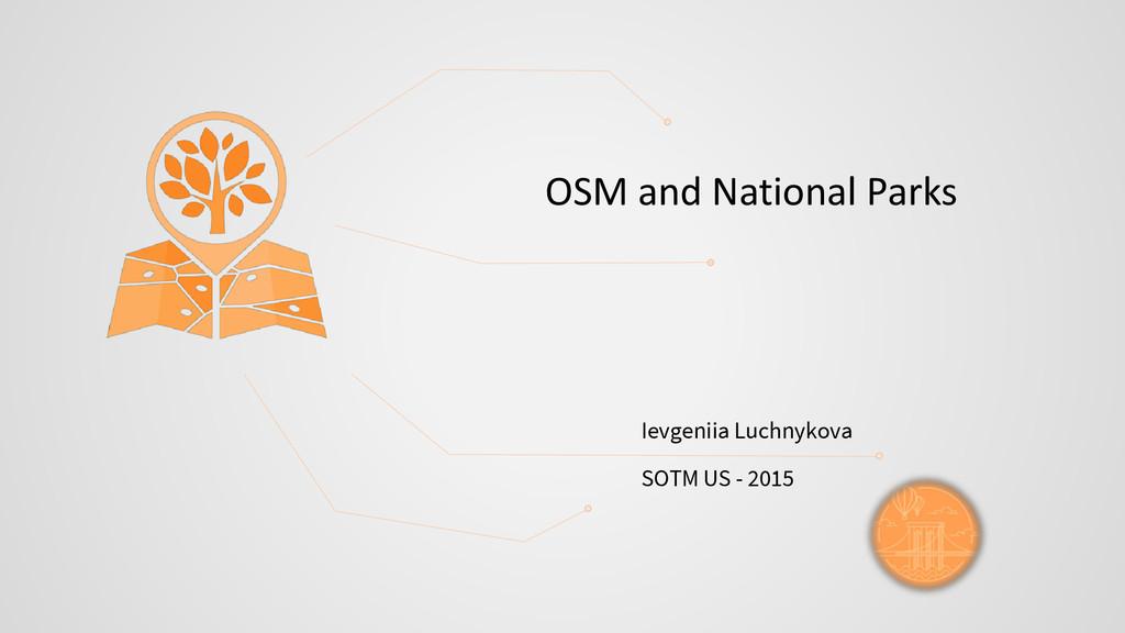 OSM and National Parks Ievgeniia Luchnykova SOT...