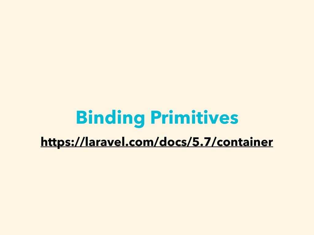 Binding Primitives https://laravel.com/docs/5.7...
