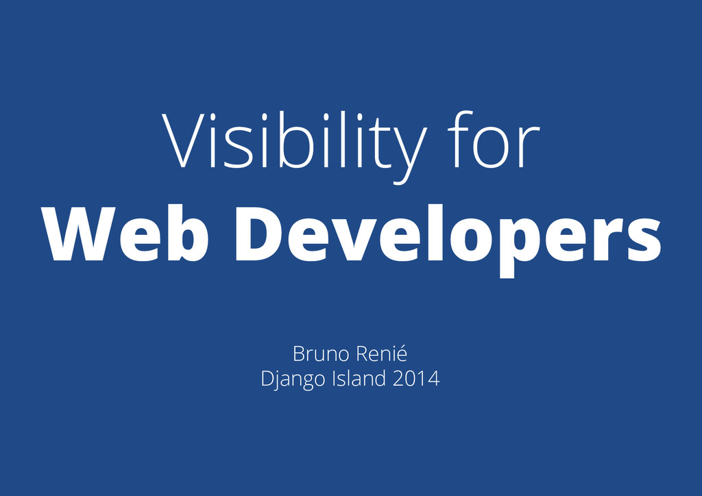 Visibility for Web Developers Bruno Renié Djang...