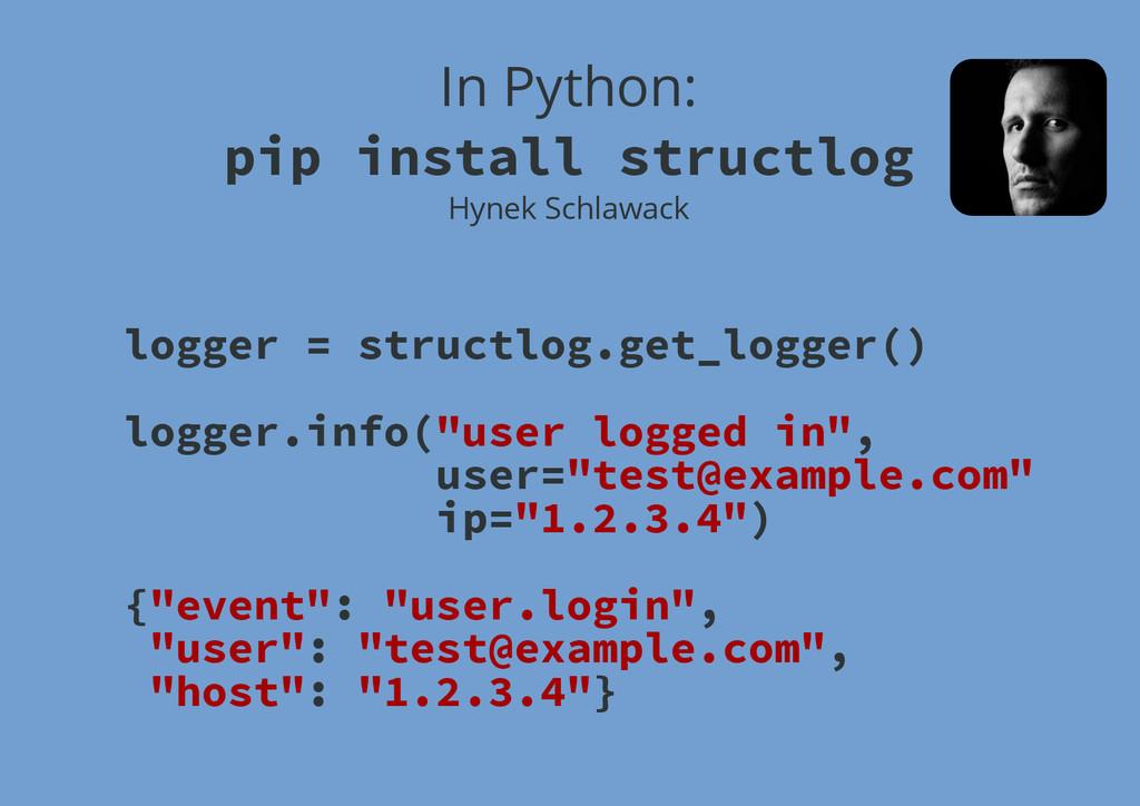 In Python: pip install structlog Hynek Schlawac...