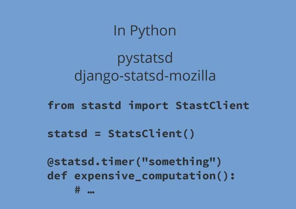 In Python pystatsd django-statsd-mozilla from s...