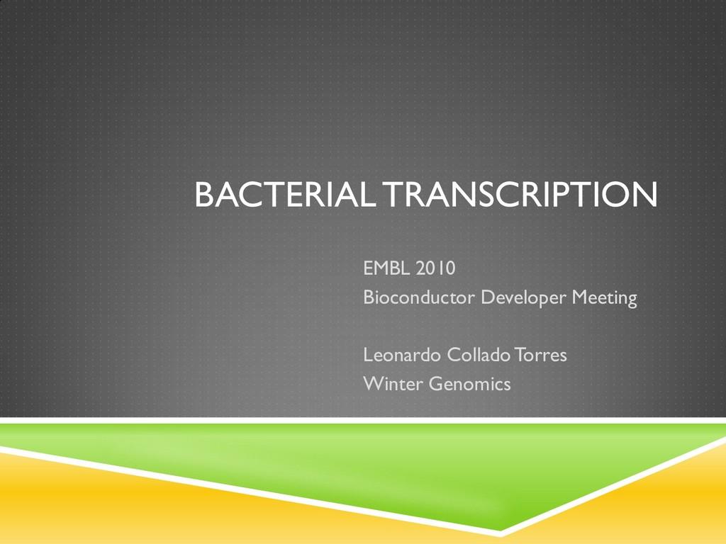BACTERIAL TRANSCRIPTION EMBL 2010 Bioconductor ...