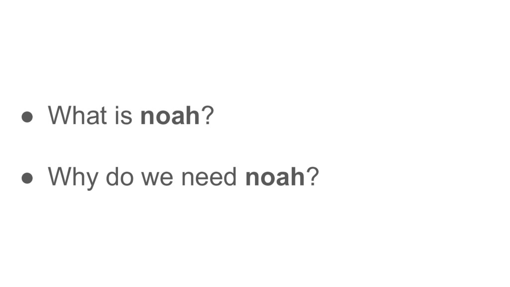 ● What is noah? ● Why do we need noah?