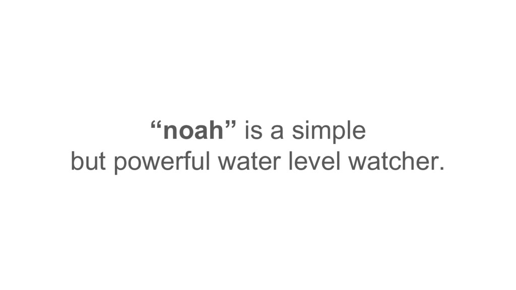"""noah"" is a simple but powerful water level wat..."