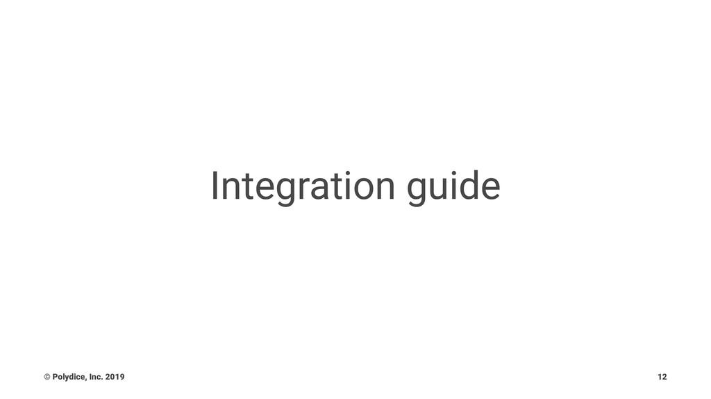 Integration guide © Polydice, Inc. 2019 12