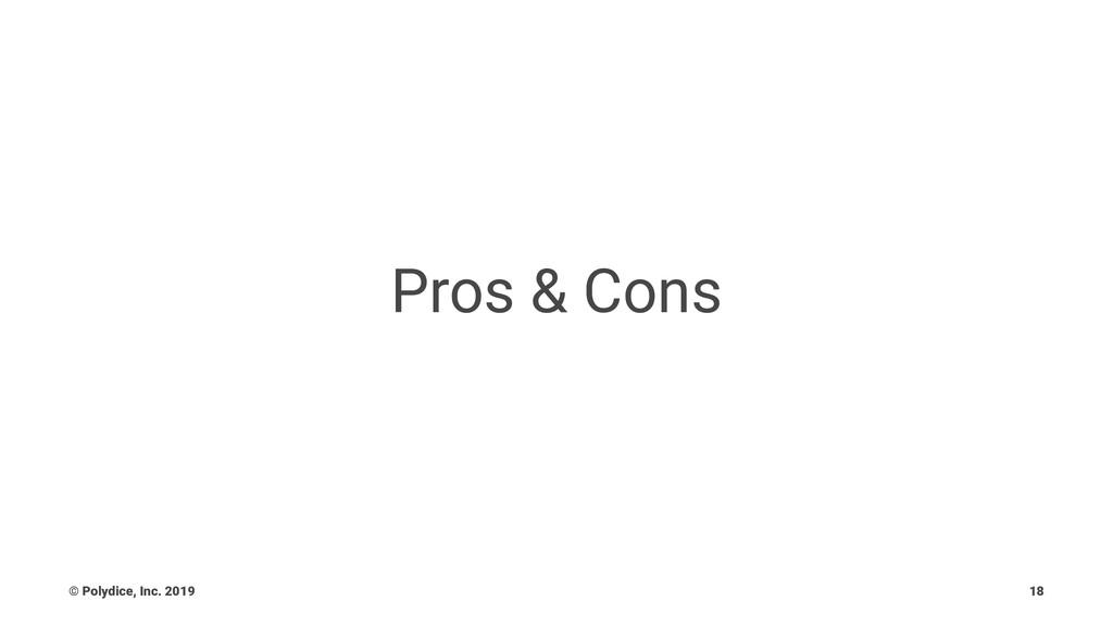 Pros & Cons © Polydice, Inc. 2019 18