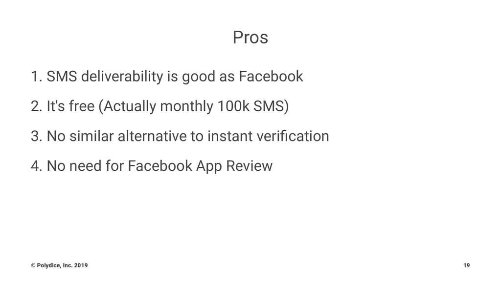 Pros 1. SMS deliverability is good as Facebook ...
