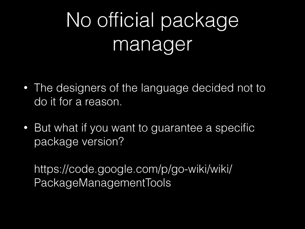 No official package manager • The designers of t...