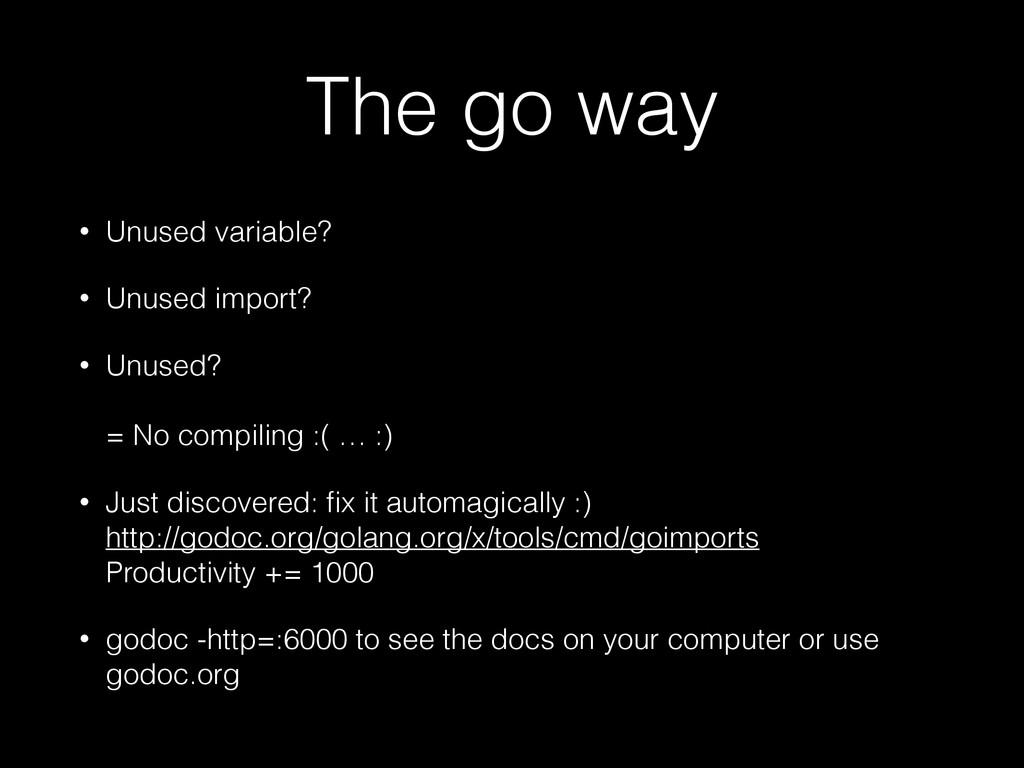 The go way • Unused variable? • Unused import? ...
