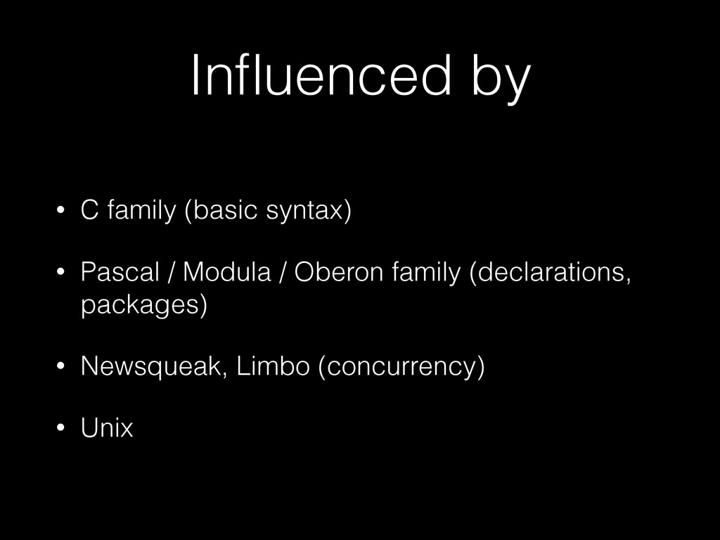 Influenced by • C family (basic syntax) • Pascal...