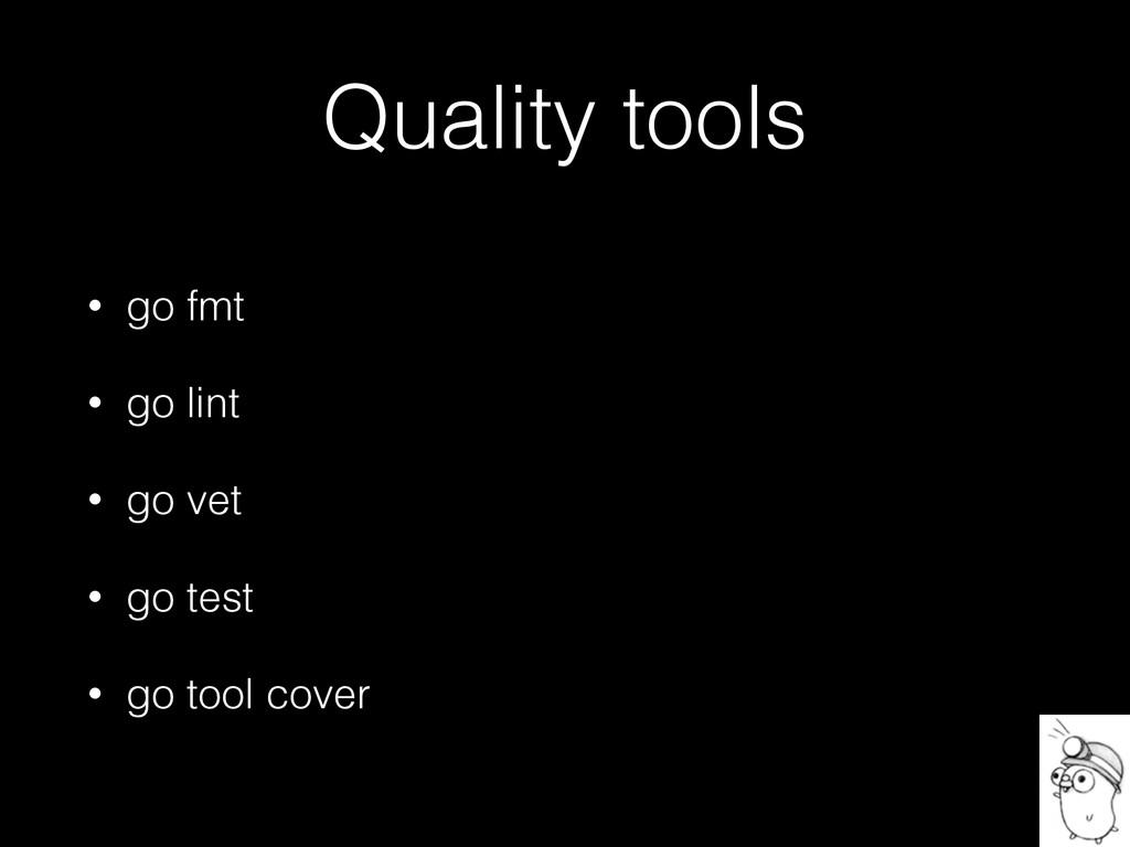 Quality tools • go fmt • go lint • go vet • go ...