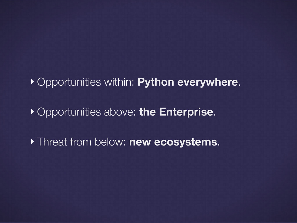 ‣ Threat from below: new ecosystems. ‣ Opportun...