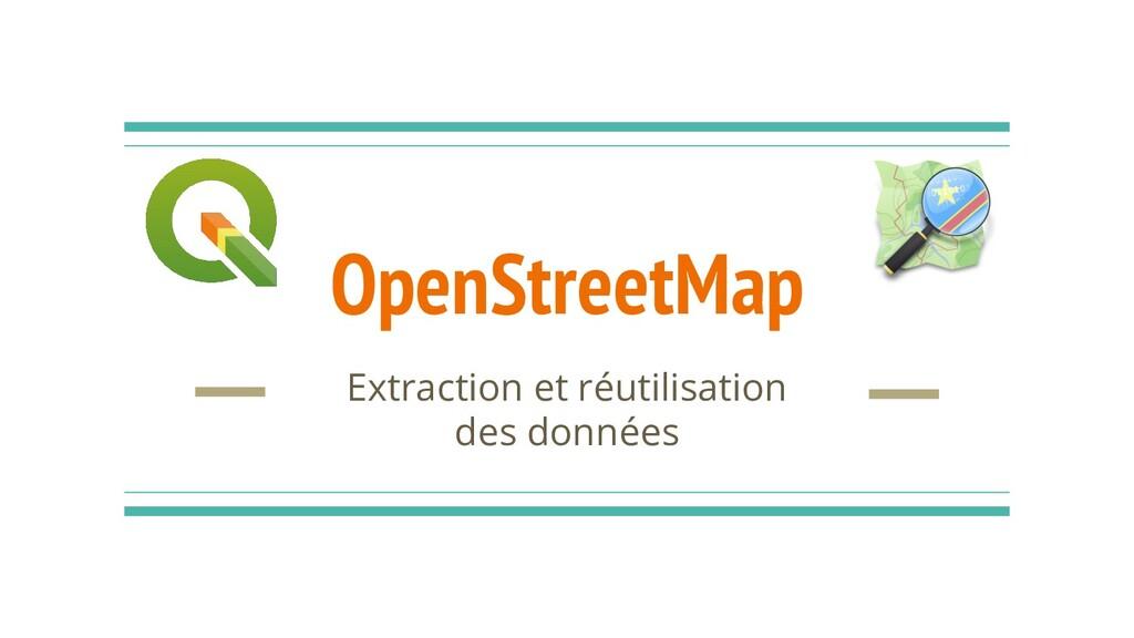 OpenStreetMap Extraction et réutilisation des d...