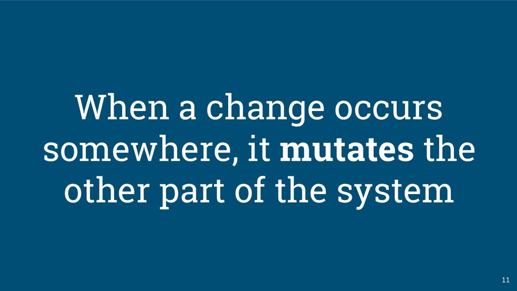 11 When a change occurs somewhere, it mutates t...