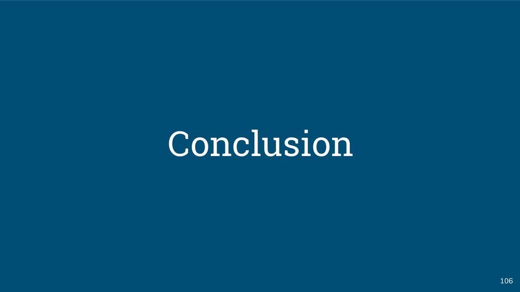 106 Conclusion