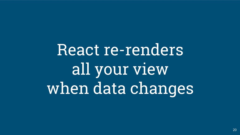 20 React re-renders all your view when data cha...
