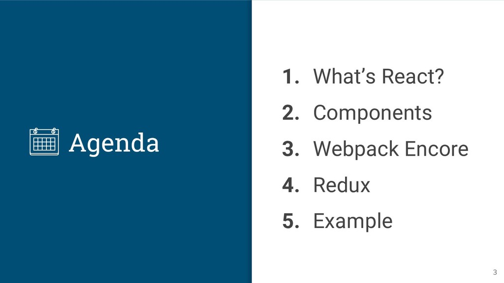 Agenda 1. What's React? 2. Components 3. Webpac...