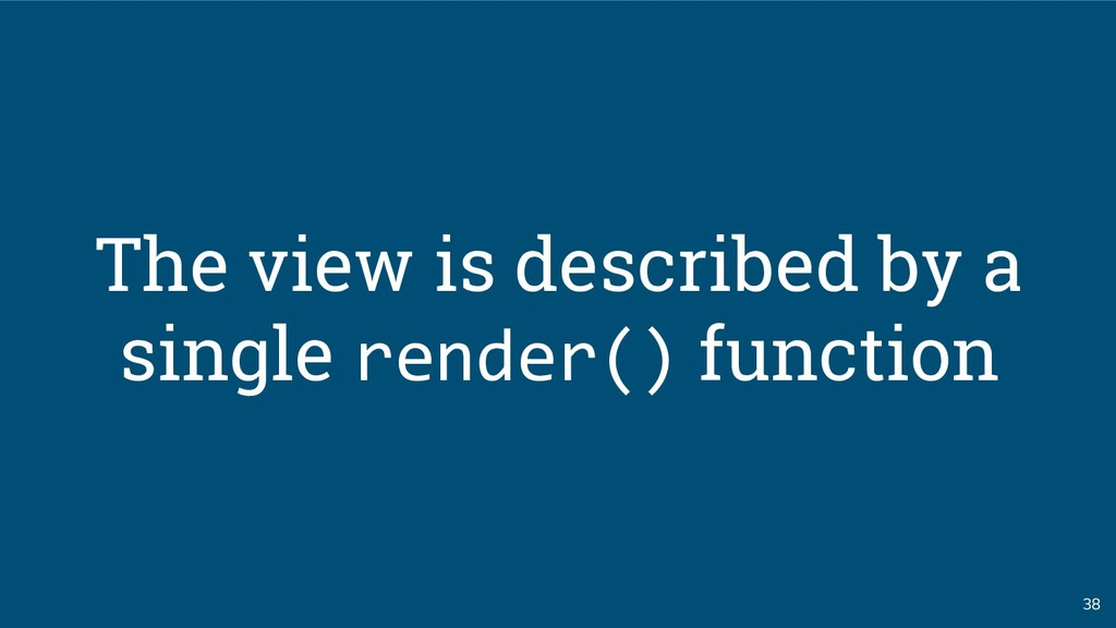 38 The view is described by a single render() f...