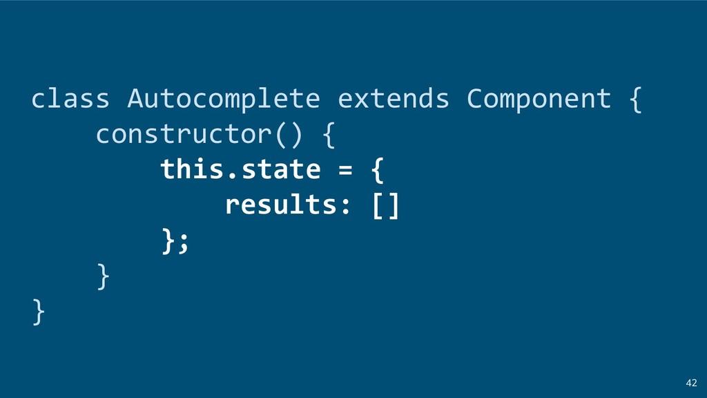 42 class Autocomplete extends Component { const...