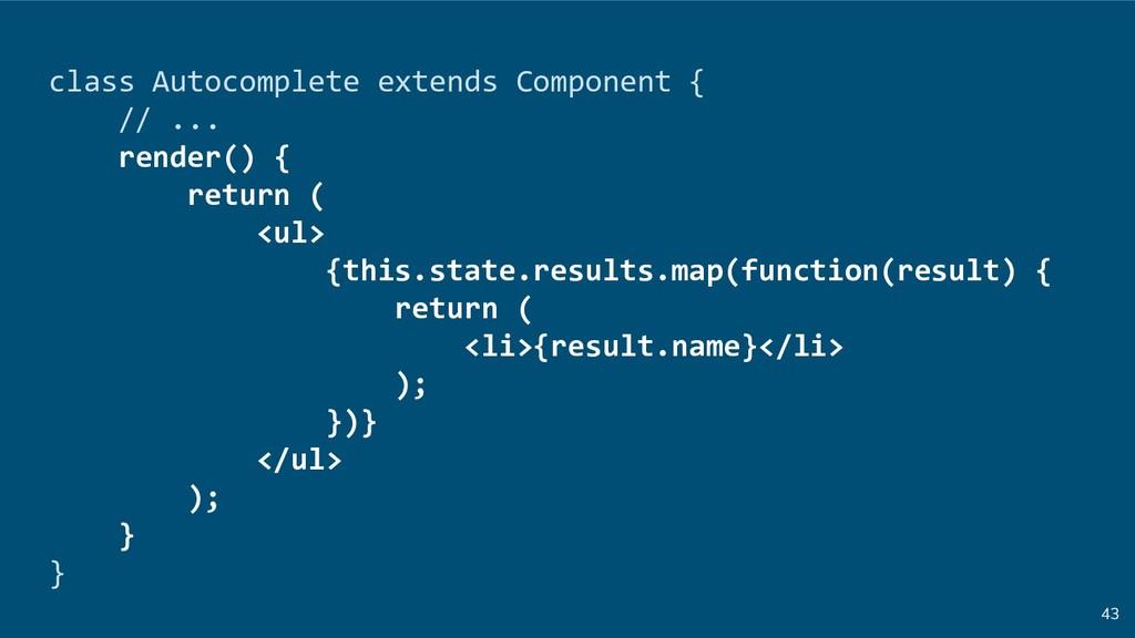 43 class Autocomplete extends Component { // .....