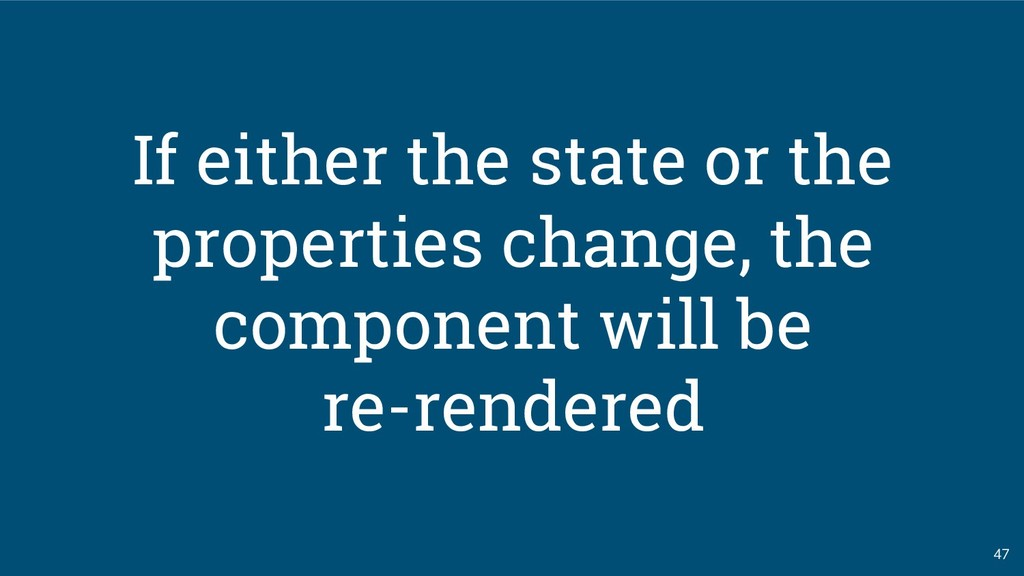 If either the state or the properties change, t...