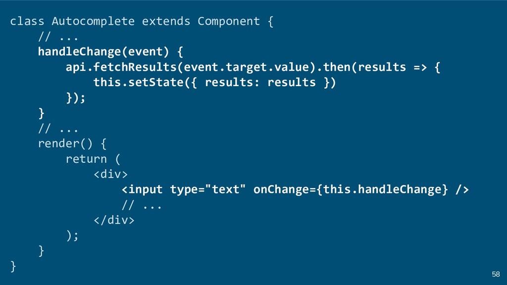 58 class Autocomplete extends Component { // .....