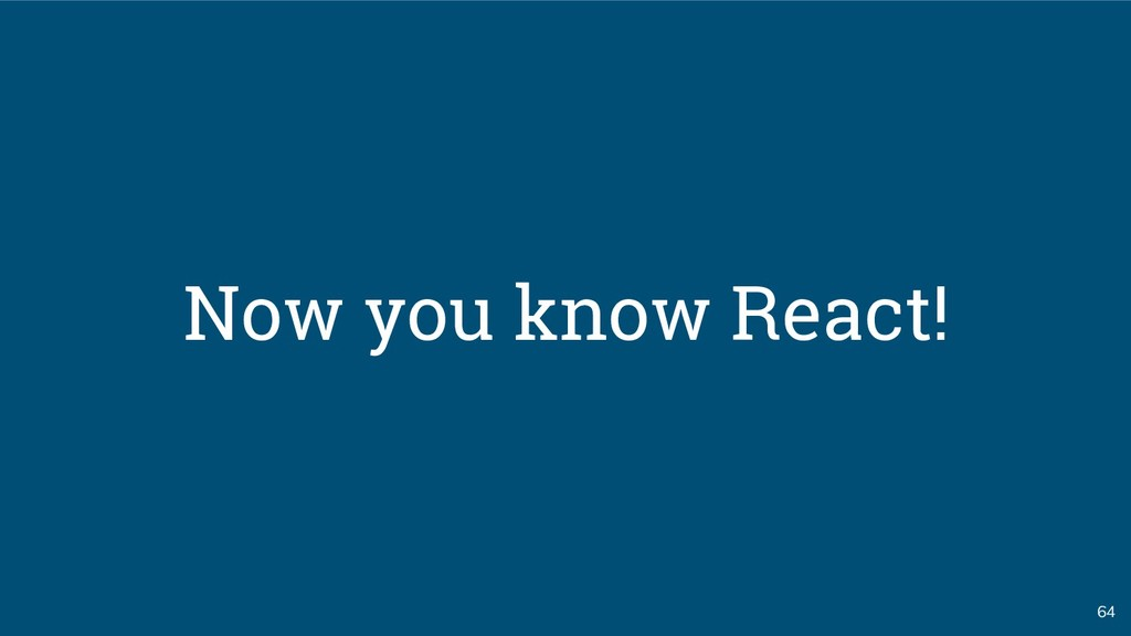 64 Now you know React!