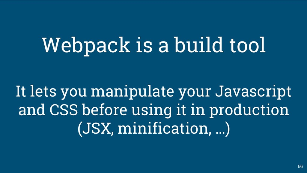 66 Webpack is a build tool It lets you manipula...