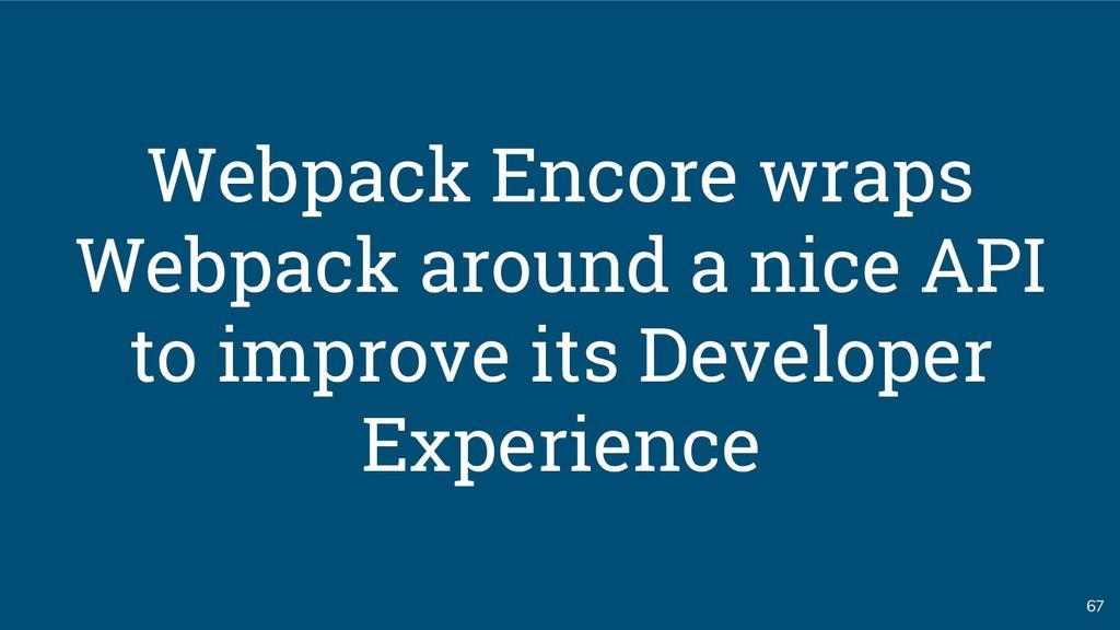 67 Webpack Encore wraps Webpack around a nice A...